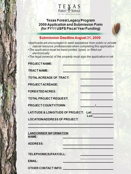 Texas Forest Legacy Program 2009 Application and Submission Form (for FY11 USFS Fiscal Year Funding) Submission Deadline August 31, 2009 Applicants are.