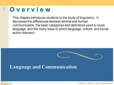 1 McGraw-Hill © 2004 The McGraw-Hill Companies, Inc. O v e r v i e w Language and Communication This chapter introduces students to the study of linguistics.