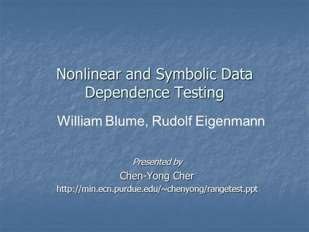 Nonlinear and Symbolic Data Dependence Testing Presented by Chen-Yong Cher  William Blume, Rudolf Eigenmann.