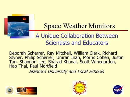 A Unique Collaboration Between Scientists and Educators Deborah Scherrer, Ray Mitchell, William Clark, Richard Styner, Philip Scherrer, Umran Inan, Morris.