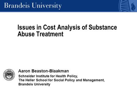 Schneider Institute for Health Policy, The Heller School for Social Policy and Management, Brandeis University Issues in Cost Analysis of Substance Abuse.