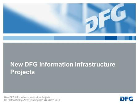 New DFG Information Infrastructure Projects Dr. Stefan Winkler-Nees; Birmingham, 28. March 2011 New DFG Information Infrastructure Projects.