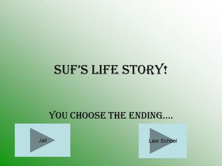 Suf's Life Story! You choose the ending…. Law School Jail.