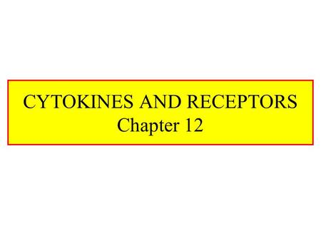 CYTOKINES AND RECEPTORS Chapter 12. What Is A Cytokine? Low molecular weight proteins (30 KDa) Bind receptors, alter gene expression Can bind the secreting.
