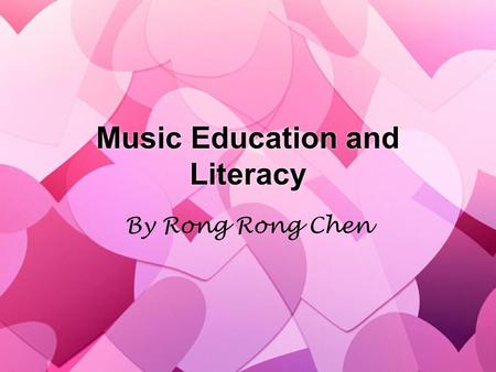 Music Education and Literacy By Rong Rong Chen. Three major developments on An Intelligence View of Music Education »The extensive amount of Brain Research,