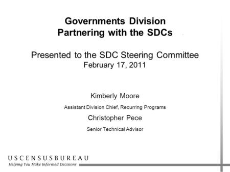 Governments Division Partnering with the SDCs Presented to the SDC Steering Committee February 17, 2011 Kimberly Moore Assistant Division Chief, Recurring.