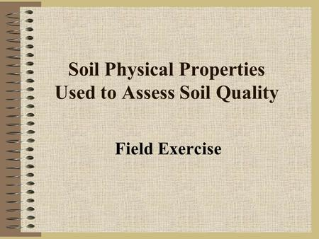 Soil Physical Properties Used to Assess Soil Quality Field Exercise.