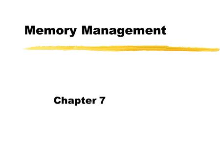 Memory Management Chapter 7.