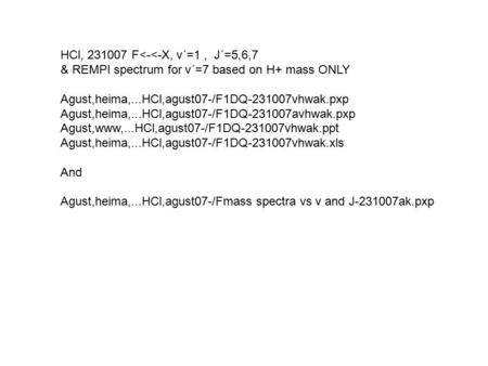 HCl, 231007 F<-<-X, v´=1, J´=5,6,7 & REMPI spectrum for v´=7 based on H+ mass ONLY Agust,heima,...HCl,agust07-/F1DQ-231007vhwak.pxp Agust,heima,...HCl,agust07-/F1DQ-231007avhwak.pxp.