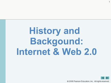  2008 Pearson Education, Inc. All rights reserved. 1 History and Backgound: Internet & Web 2.0.