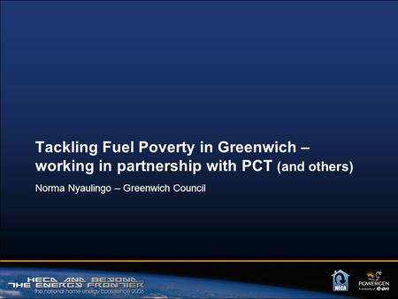 Tackling Fuel Poverty in Greenwich – working in partnership with PCT (and others) Norma Nyaulingo – Greenwich Council.