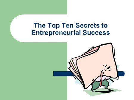 The Top Ten Secrets to Entrepreneurial Success. 1. Be passionate about whatever it is you choose to do.