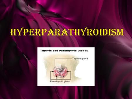 Hyperparathyroidism. parathyroid glands The parathyroid glands are four pea- sized glands located on the thyroid gland in the neck. Person is born with.
