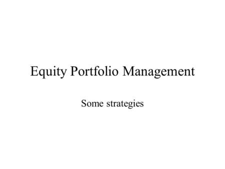 Equity Portfolio Management Some strategies. Manager's choices Leave the portfolio alone Rebalancing the portfolio while maintaining asset classes Rebalacing.