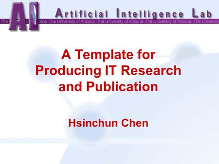 A Template for Producing IT Research and Publication Hsinchun Chen.