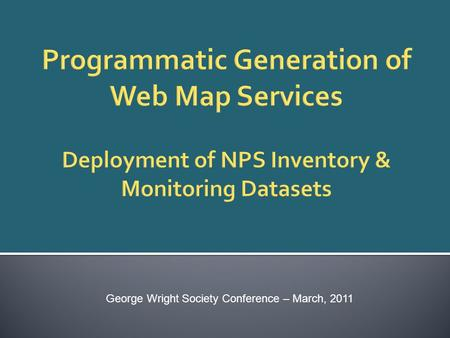 George Wright Society Conference – March, 2011. Inventory Map Services – Search and Display.
