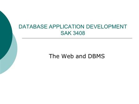 DATABASE APPLICATION DEVELOPMENT SAK 3408 The Web and DBMS.