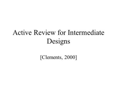 Active Review for Intermediate Designs [Clements, 2000]
