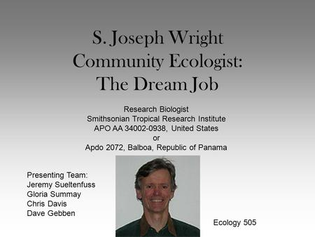 S. Joseph Wright Community Ecologist: The Dream Job Research Biologist Smithsonian Tropical Research Institute APO AA 34002-0938, United States or Apdo.