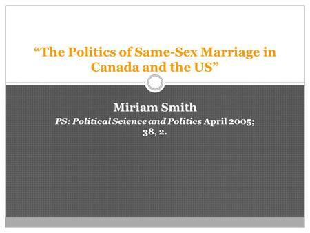 """The Politics of Same-Sex Marriage in Canada and the US"" Miriam Smith PS: Political Science and Politics April 2005; 38, 2."