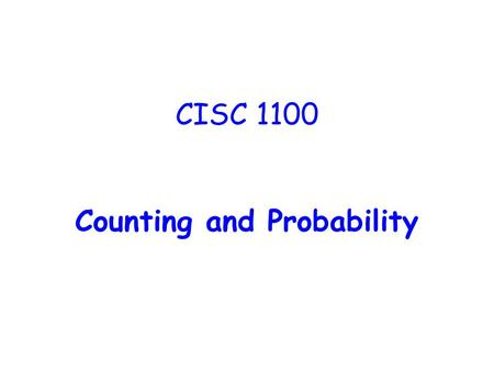 CISC 1100 Counting and Probability. Counting is Based on Straightforward Rules Are countable items combined using the terms such as AND or OR? Are countable.