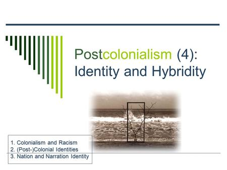 the effects of post colonialism and hybridity 01011995 postcolonial literature often focuses on race relations and the effects of  post: theorizing post-colonialism  colonialism and postcolonialism.