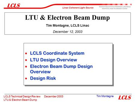 LTU & Electron Beam Dump Linac Coherent Light Source Stanford Synchrotron Radiation Laboratory Stanford Linear Accelerator Center LCLS Technical Design.