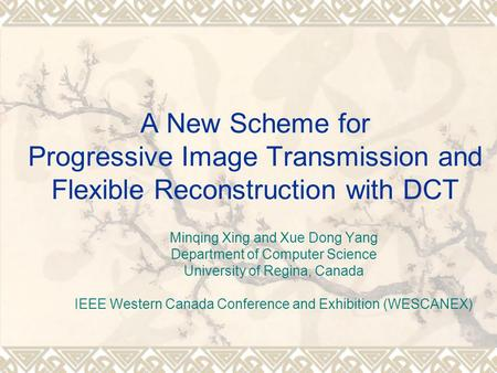 A New Scheme for Progressive Image Transmission and Flexible Reconstruction with DCT Minqing Xing and Xue Dong Yang Department of Computer Science University.