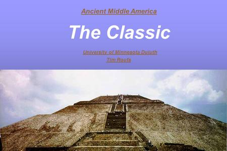 Ancient Middle America The Classic University of Minnesota Duluth Tim Roufs.