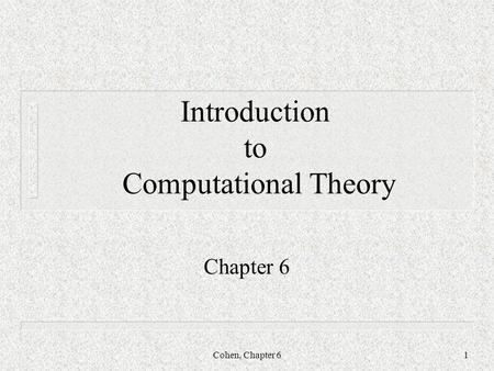Cohen, Chapter 61 Introduction to Computational Theory Chapter 6.