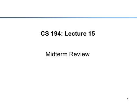 1 CS 194: Lecture 15 Midterm Review. 2 Notation  Red titles mean start of new topic  They don't indicate increased importance…..
