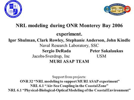 NRL modeling during ONR Monterey Bay 2006 experiment. Igor Shulman, Clark Rowley, Stephanie Anderson, John Kindle Naval Research Laboratory, SSC Sergio.