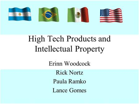 High Tech Products and Intellectual Property Erinn Woodcock Rick Nortz Paula Ramko Lance Gomes.