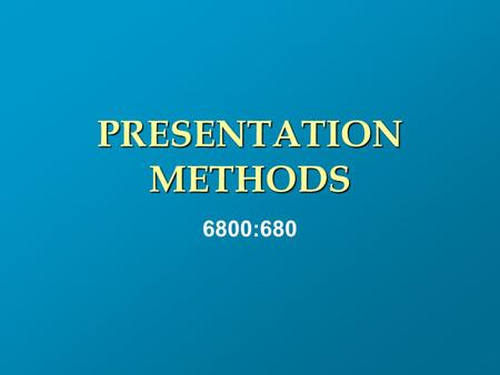PRESENTATION METHODS 6800:680. INSTRUCTOR KENNETH A. DUNNING CBA 367 (330) 972-7039