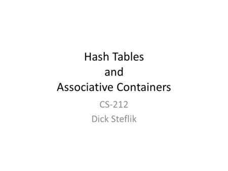 Hash Tables and Associative Containers CS-212 Dick Steflik.