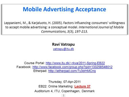 1 Ravi Vatrapu Mobile Advertising Acceptance Leppaniemi, M., & Karjaluoto, H. (2005). Factors influencing consumers' willingness to accept.