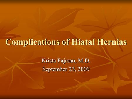 Complications of Hiatal Hernias Krista Fajman, M.D. September 23, 2009.