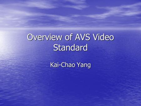 Overview of AVS Video Standard Kai-Chao Yang. Outline Audio Video Coding Standard (AVS) Audio Video Coding Standard (AVS) AVS Schedule AVS Schedule AVS.
