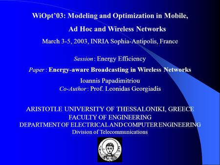 WiOpt'03: Modeling and Optimization in Mobile, Ad Hoc and Wireless Networks March 3-5, 2003, INRIA Sophia-Antipolis, France Session : Energy Efficiency.