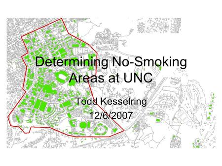 Determining No-Smoking Areas at UNC Todd Kesselring 12/6/2007.