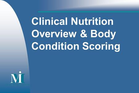 Clinical Nutrition Overview & Body Condition Scoring.
