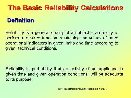 Definition Reliability is a general quality of an object – an ability to perform a desired function, sustaining the values of rated operational indicators.