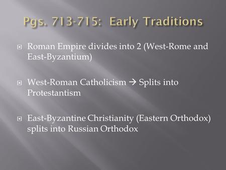  Roman Empire divides into 2 (West-Rome and East-Byzantium)  West-Roman Catholicism  Splits into Protestantism  East-Byzantine Christianity (Eastern.