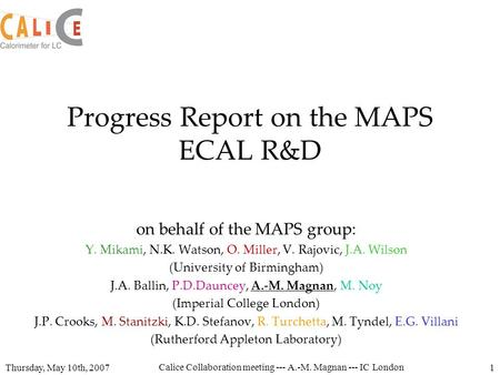 Thursday, May 10th, 2007 Calice Collaboration meeting --- A.-M. Magnan --- IC London 1 Progress Report on the MAPS ECAL R&D on behalf of the MAPS group: