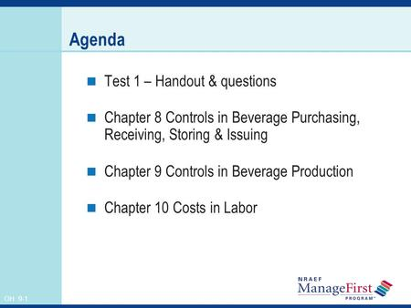 OH 9-1 Agenda Test 1 – Handout & questions Chapter 8 Controls in Beverage Purchasing, Receiving, Storing & Issuing Chapter 9 Controls in Beverage Production.