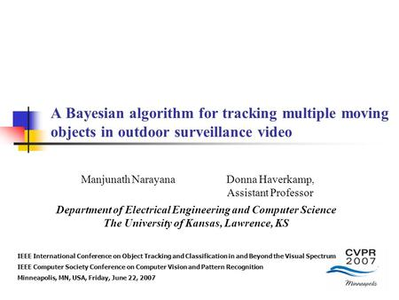 A Bayesian algorithm for tracking multiple moving objects in outdoor surveillance video Department of Electrical Engineering and Computer Science The University.
