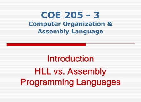 COE 205 - 3 Computer Organization & Assembly Language Introduction HLL vs. Assembly Programming Languages.