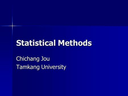 Statistical Methods Chichang Jou Tamkang University.