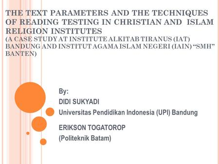 THE TEXT PARAMETERS AND THE TECHNIQUES OF READING TESTING IN CHRISTIAN AND ISLAM RELIGION INSTITUTES (A CASE STUDY AT INSTITUTE ALKITAB TIRANUS (IAT) BANDUNG.