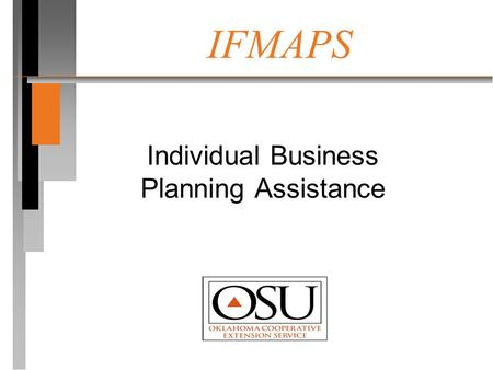 IFMAPS Individual Business Planning Assistance. IFMAPS is n A free, confidential service assisting Oklahoma farmers and ranchers with financial business.